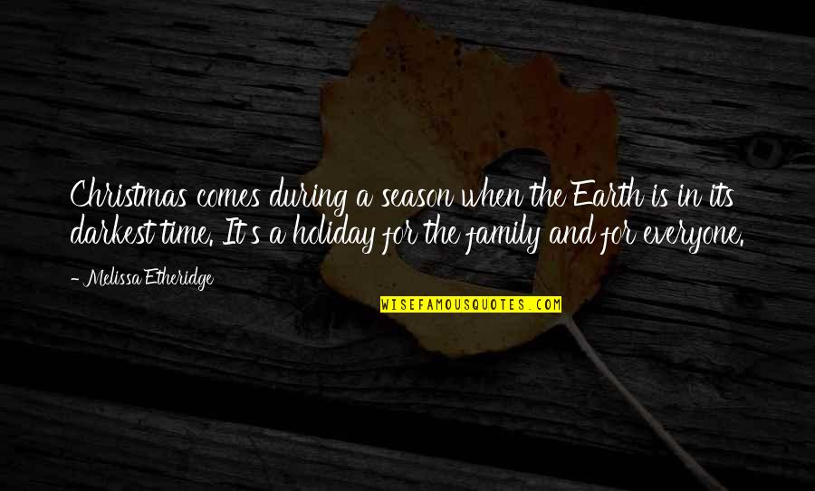 Family Time Quotes By Melissa Etheridge: Christmas comes during a season when the Earth