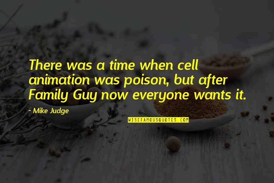 Family Time Quotes By Mike Judge: There was a time when cell animation was