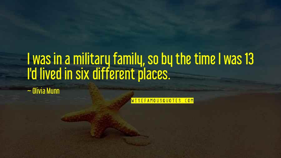 Family Time Quotes By Olivia Munn: I was in a military family, so by