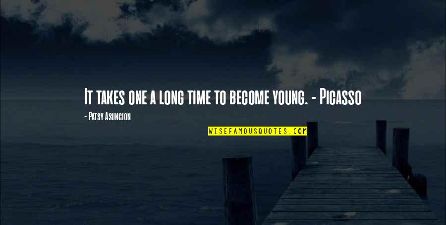 Family Time Quotes By Patsy Asuncion: It takes one a long time to become