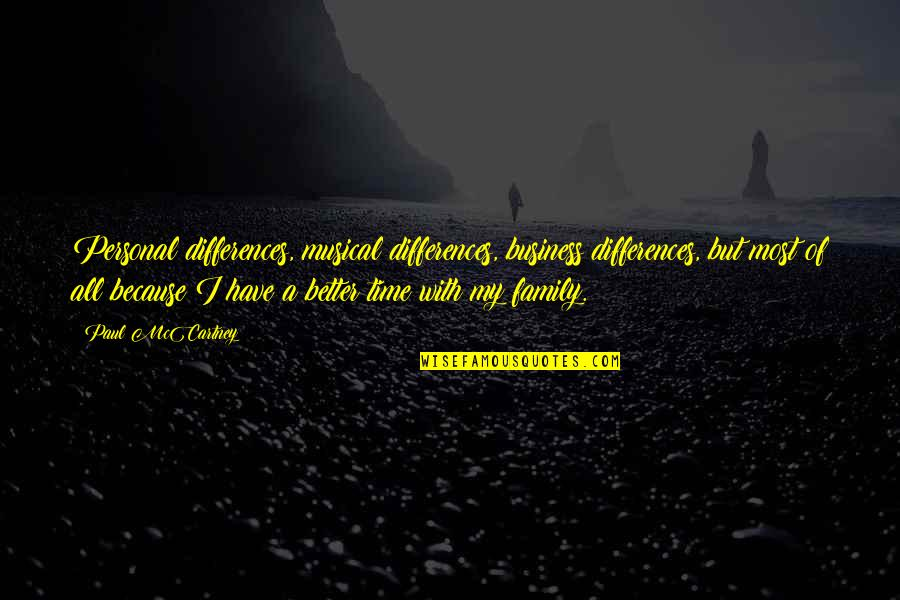 Family Time Quotes By Paul McCartney: Personal differences, musical differences, business differences, but most