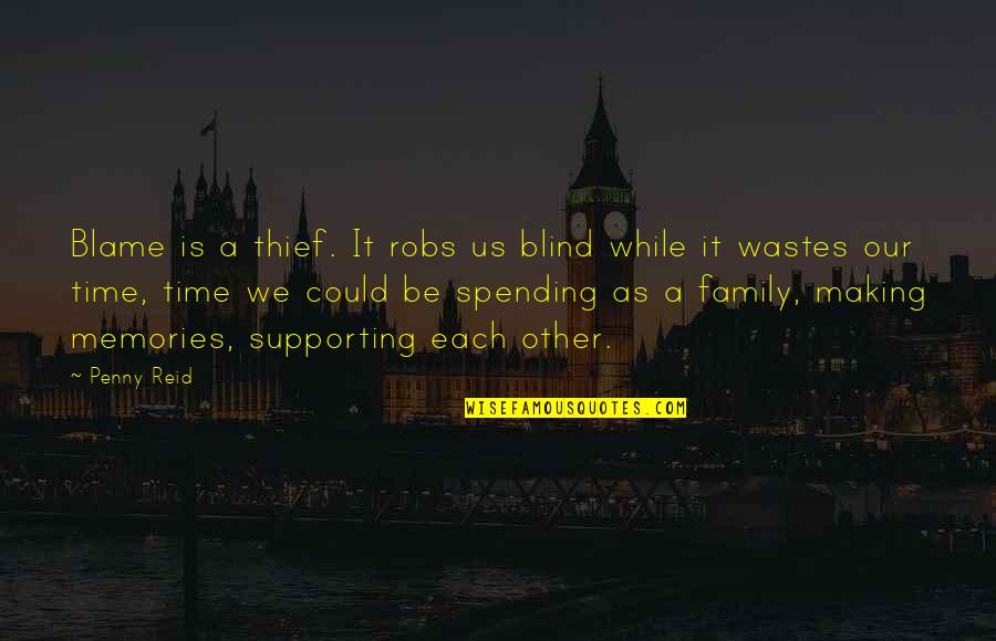 Family Time Quotes By Penny Reid: Blame is a thief. It robs us blind