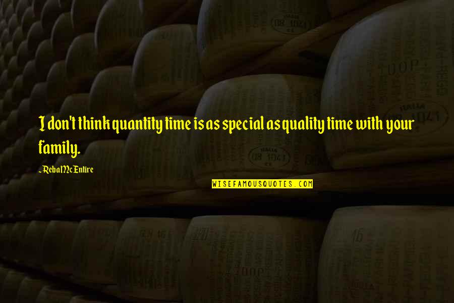 Family Time Quotes By Reba McEntire: I don't think quantity time is as special