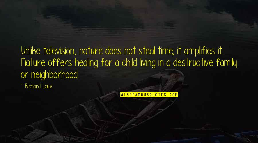 Family Time Quotes By Richard Louv: Unlike television, nature does not steal time; it