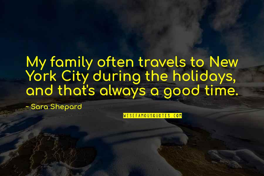 Family Time Quotes By Sara Shepard: My family often travels to New York City