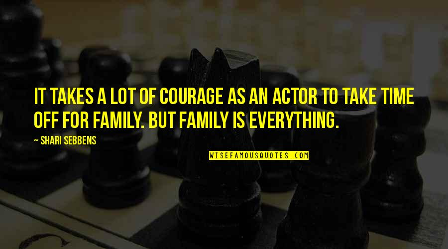 Family Time Quotes By Shari Sebbens: It takes a lot of courage as an