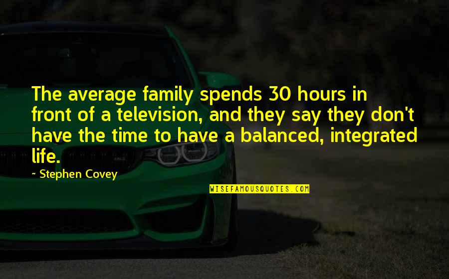 Family Time Quotes By Stephen Covey: The average family spends 30 hours in front