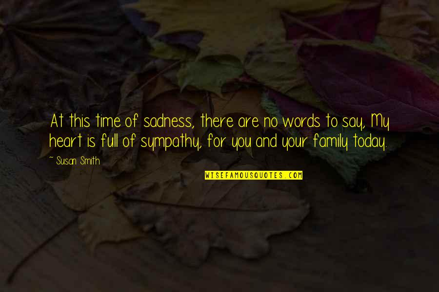 Family Time Quotes By Susan Smith: At this time of sadness, there are no