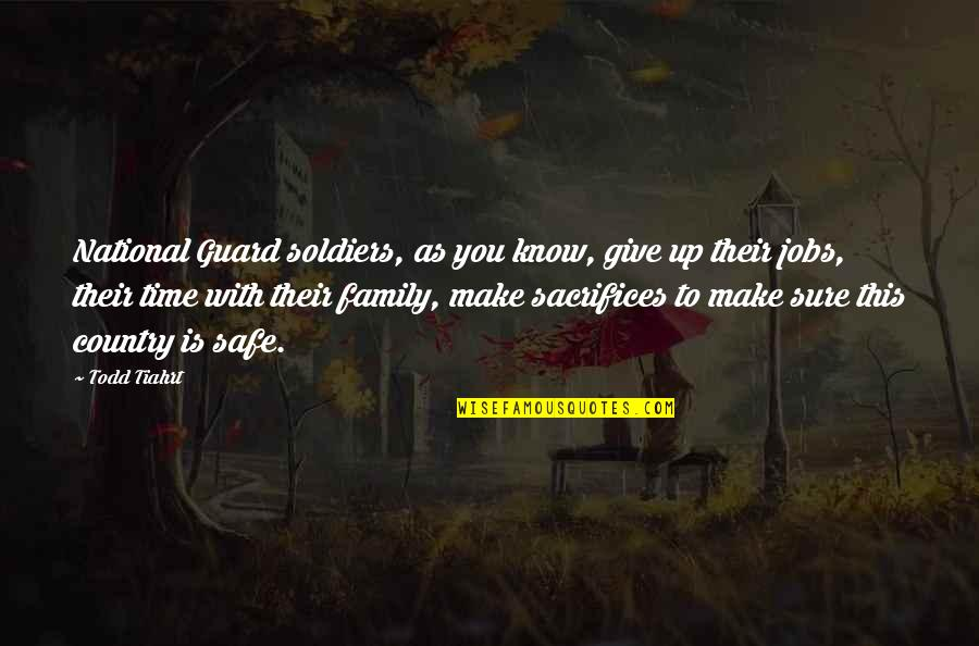 Family Time Quotes By Todd Tiahrt: National Guard soldiers, as you know, give up