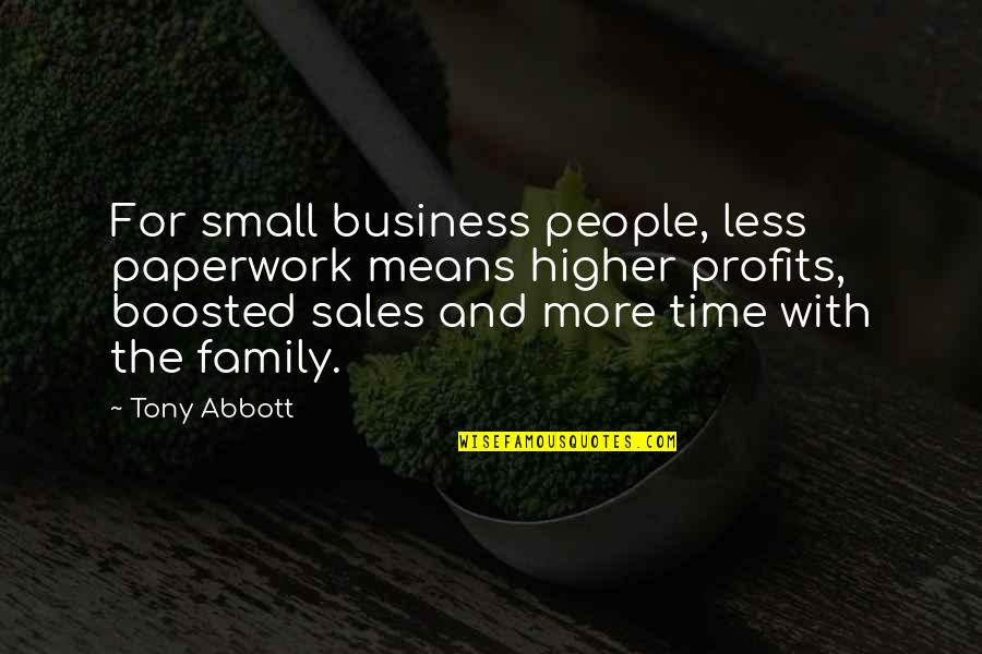 Family Time Quotes By Tony Abbott: For small business people, less paperwork means higher