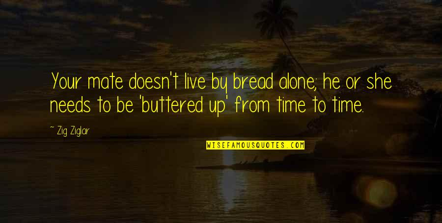 Family Time Quotes By Zig Ziglar: Your mate doesn't live by bread alone; he