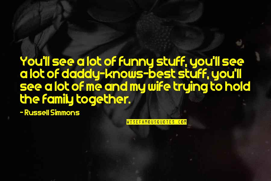 Family Together Funny Quotes By Russell Simmons: You'll see a lot of funny stuff, you'll