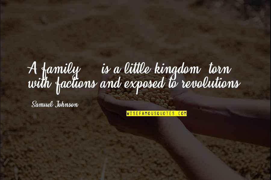 Family Torn Quotes By Samuel Johnson: A family ... is a little kingdom, torn