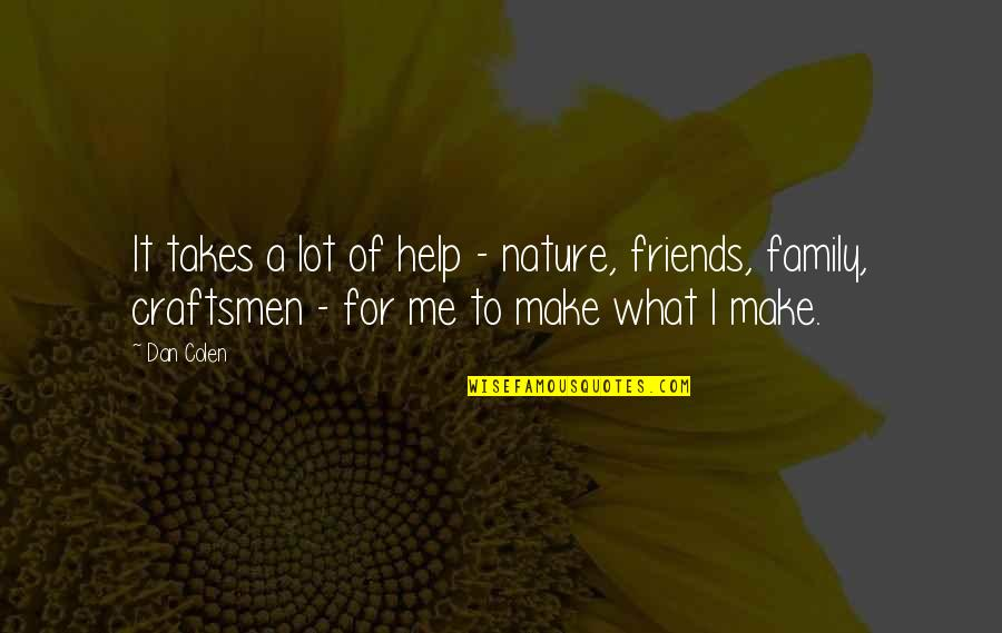 Family Vs Friends Quotes By Dan Colen: It takes a lot of help - nature,
