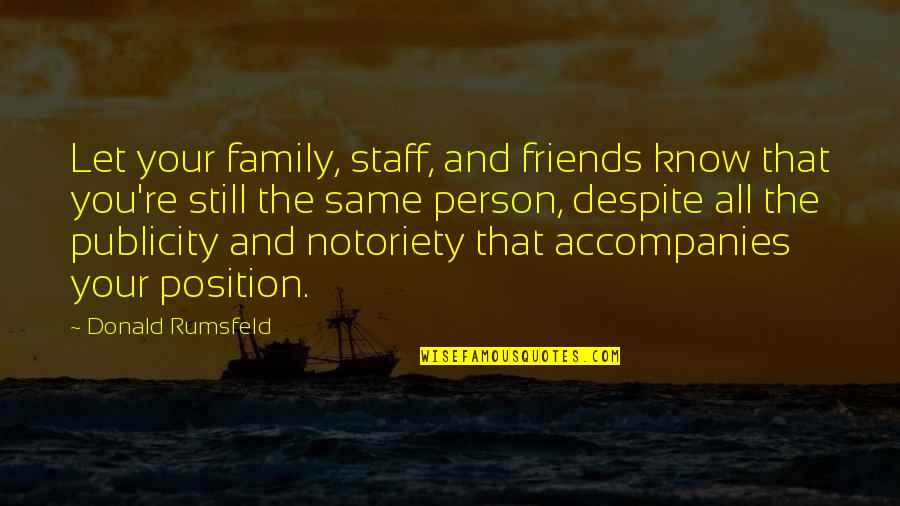 Family Vs Friends Quotes By Donald Rumsfeld: Let your family, staff, and friends know that