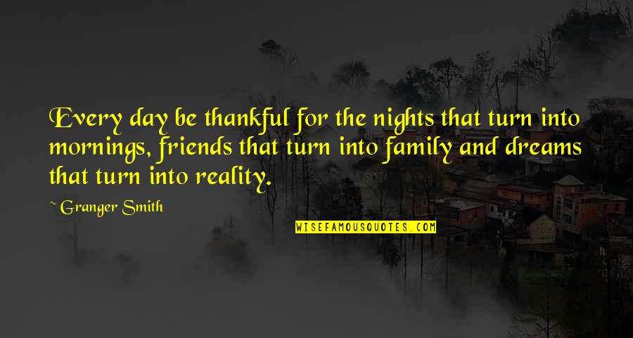 Family Vs Friends Quotes By Granger Smith: Every day be thankful for the nights that