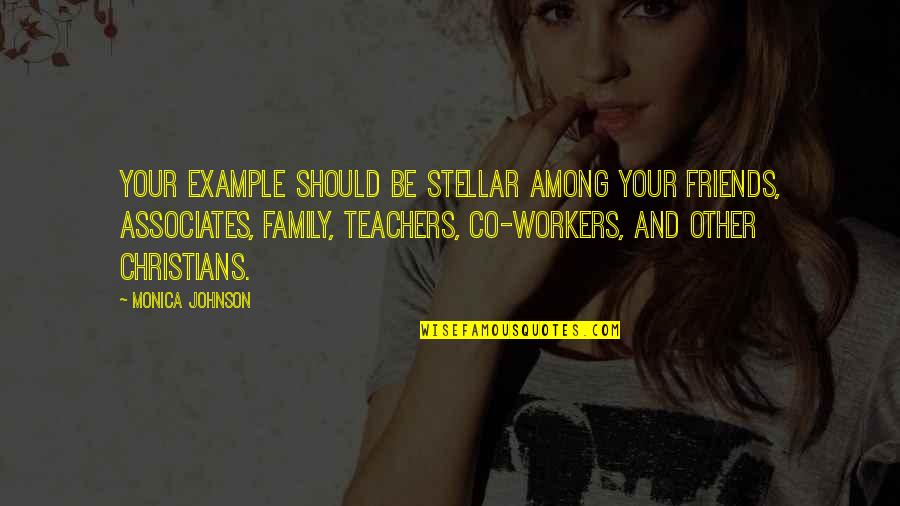Family Vs Friends Quotes By Monica Johnson: Your example should be stellar among your friends,