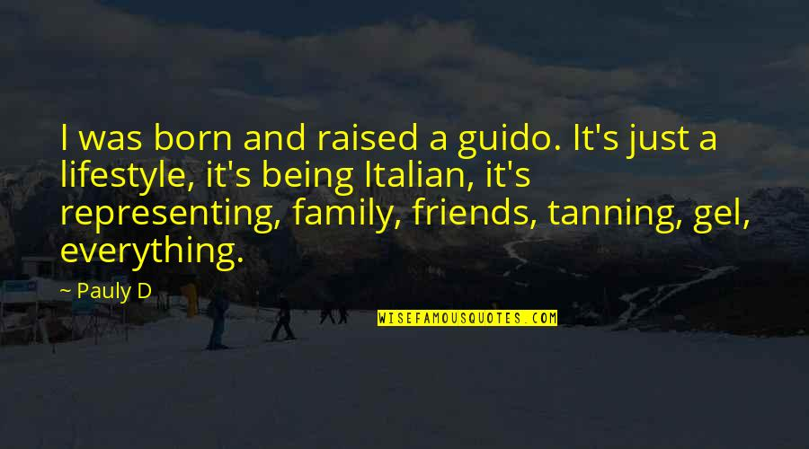 Family Vs Friends Quotes By Pauly D: I was born and raised a guido. It's