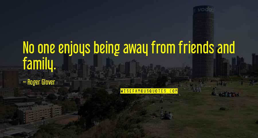 Family Vs Friends Quotes By Roger Glover: No one enjoys being away from friends and