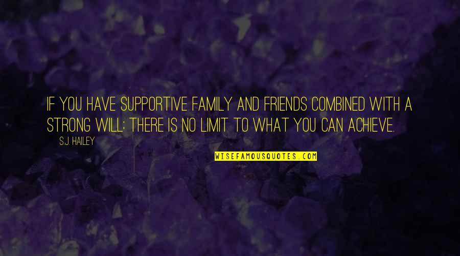 Family Vs Friends Quotes By S.J. Hailey: If you have supportive family and friends combined