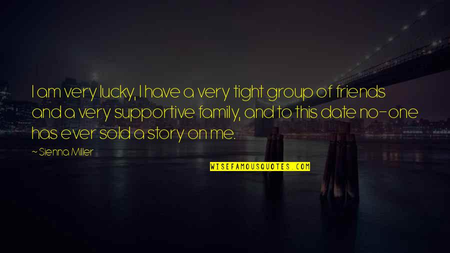 Family Vs Friends Quotes By Sienna Miller: I am very lucky, I have a very
