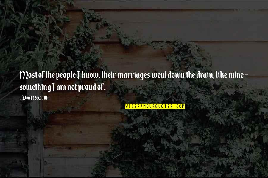 Family Watching Over You Quotes By Don McCullin: Most of the people I know, their marriages