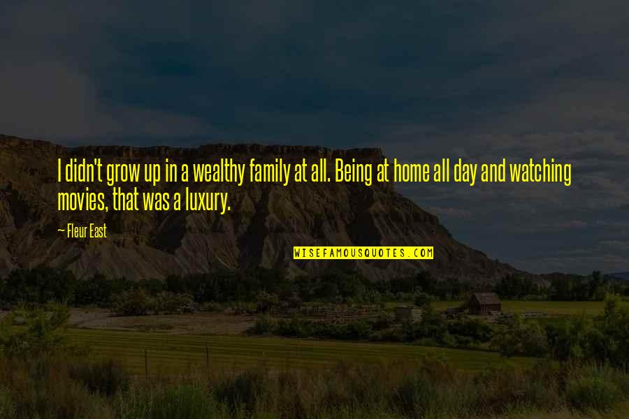 Family Watching Over You Quotes By Fleur East: I didn't grow up in a wealthy family