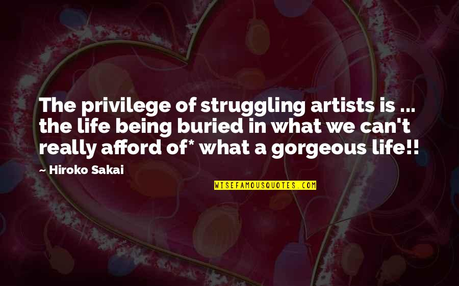 Family Watching Over You Quotes By Hiroko Sakai: The privilege of struggling artists is ... the