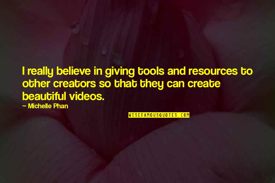 Family Watching Over You Quotes By Michelle Phan: I really believe in giving tools and resources