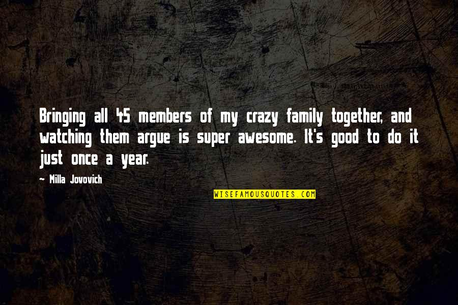 Family Watching Over You Quotes By Milla Jovovich: Bringing all 45 members of my crazy family