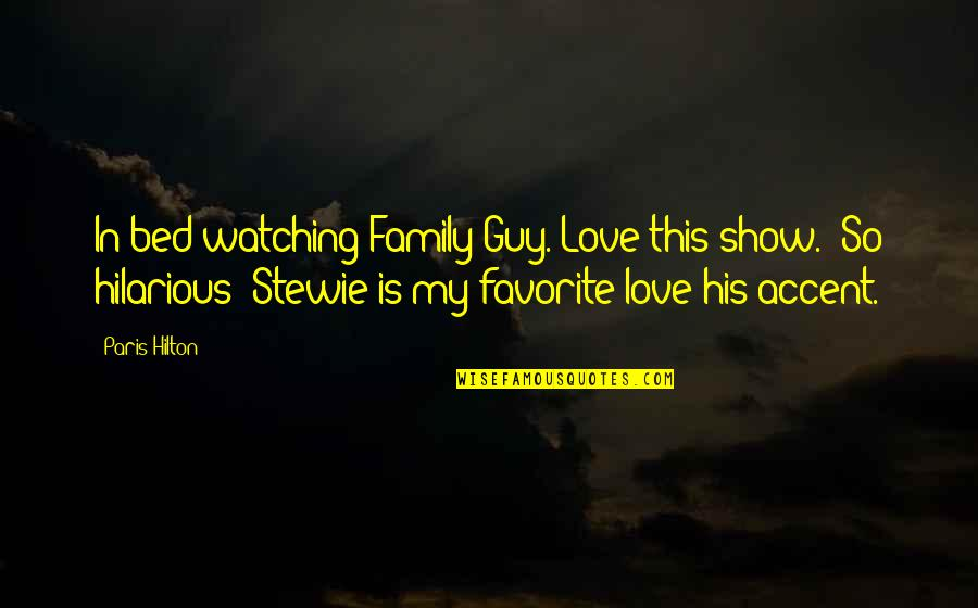 Family Watching Over You Quotes By Paris Hilton: In bed watching Family Guy. Love this show.!