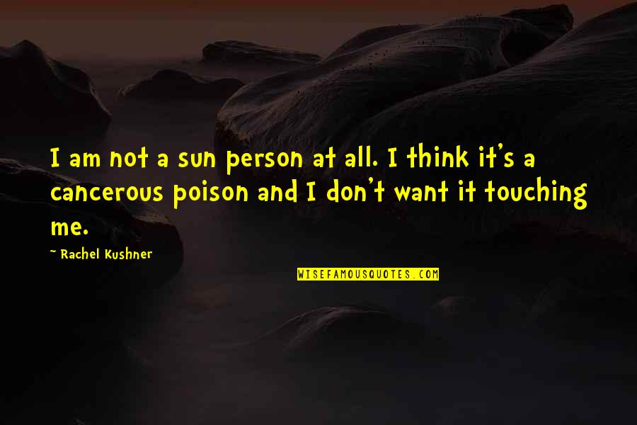 Family Who Stab You In The Back Quotes By Rachel Kushner: I am not a sun person at all.