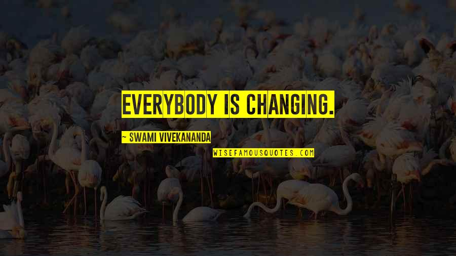 Family Who Stab You In The Back Quotes By Swami Vivekananda: Everybody is changing.