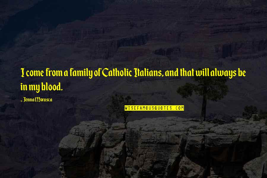 Family Will Always Be There Quotes By Jenna Morasca: I come from a family of Catholic Italians,