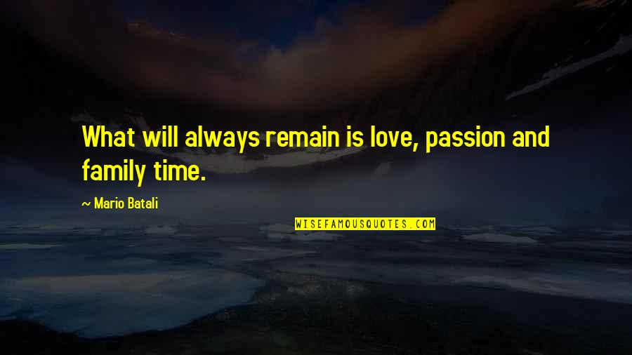 Family Will Always Be There Quotes By Mario Batali: What will always remain is love, passion and