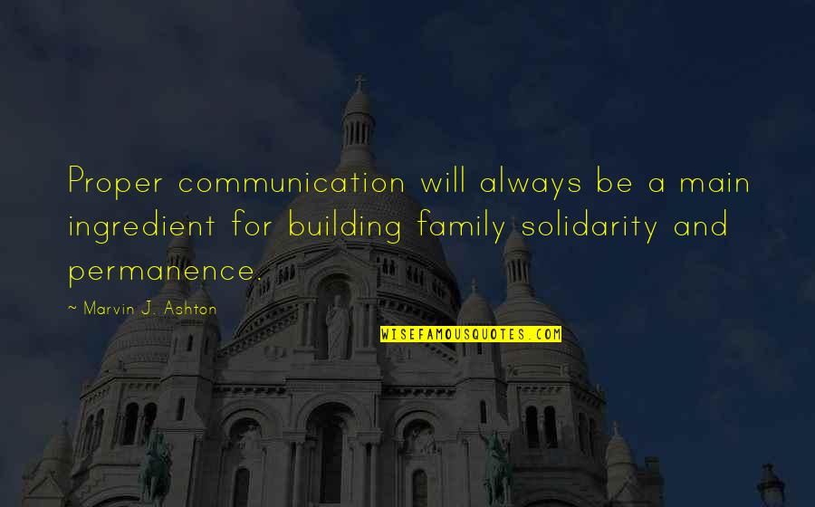 Family Will Always Be There Quotes By Marvin J. Ashton: Proper communication will always be a main ingredient