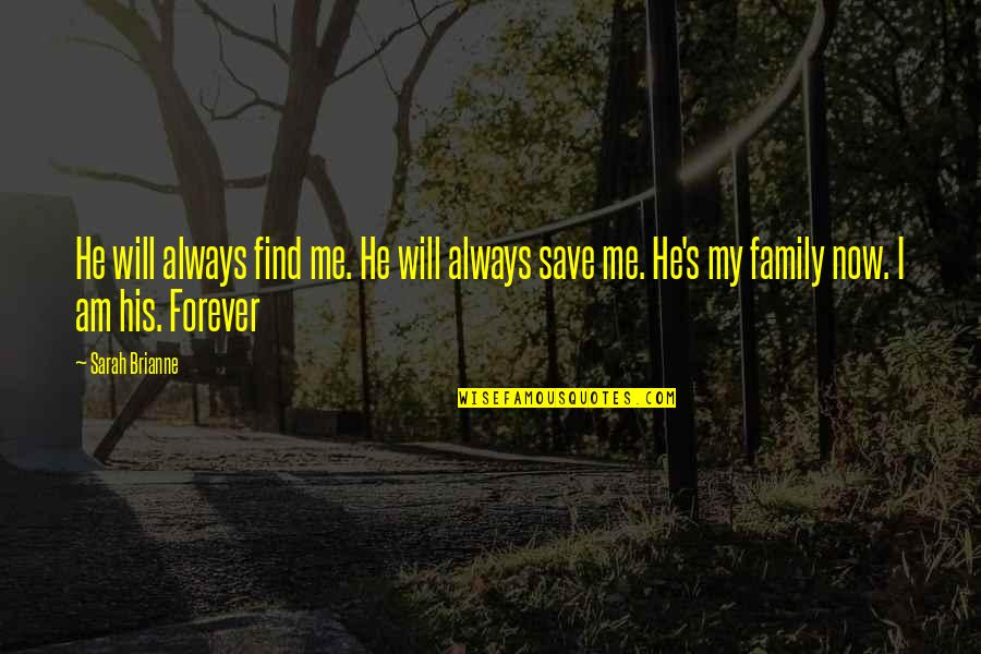 Family Will Always Be There Quotes By Sarah Brianne: He will always find me. He will always