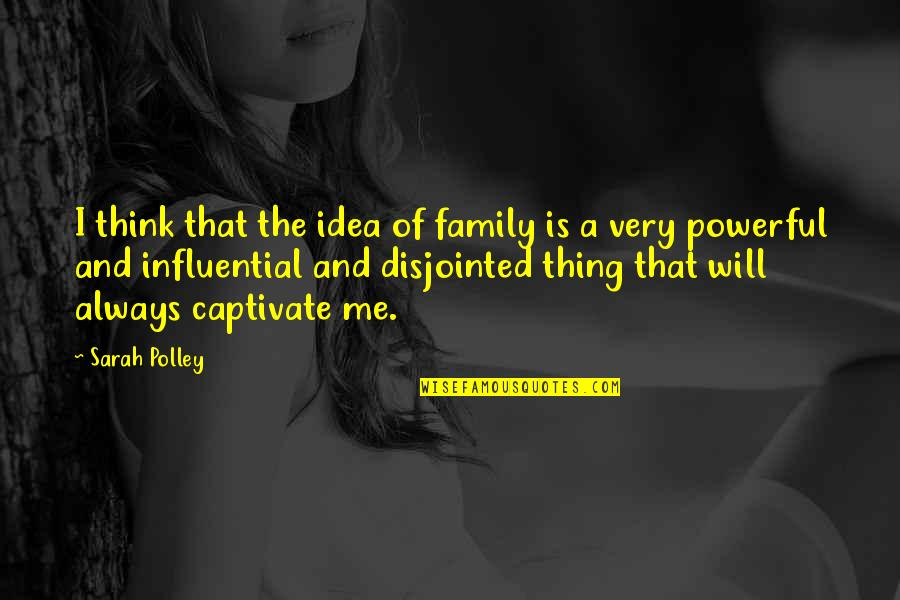 Family Will Always Be There Quotes By Sarah Polley: I think that the idea of family is