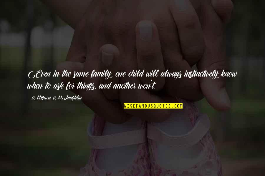 Family Won't Always Be There Quotes By Mignon McLaughlin: Even in the same family, one child will