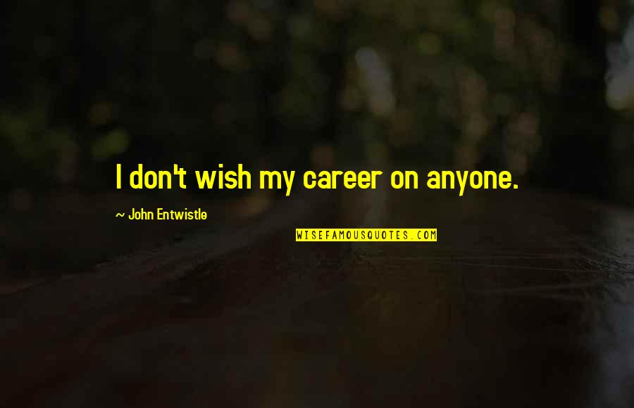 Famous 18th Century Love Quotes By John Entwistle: I don't wish my career on anyone.