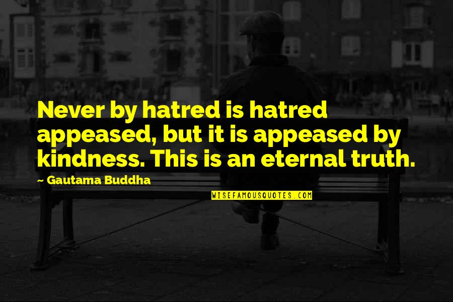 Famous 4 Word Movie Quotes By Gautama Buddha: Never by hatred is hatred appeased, but it