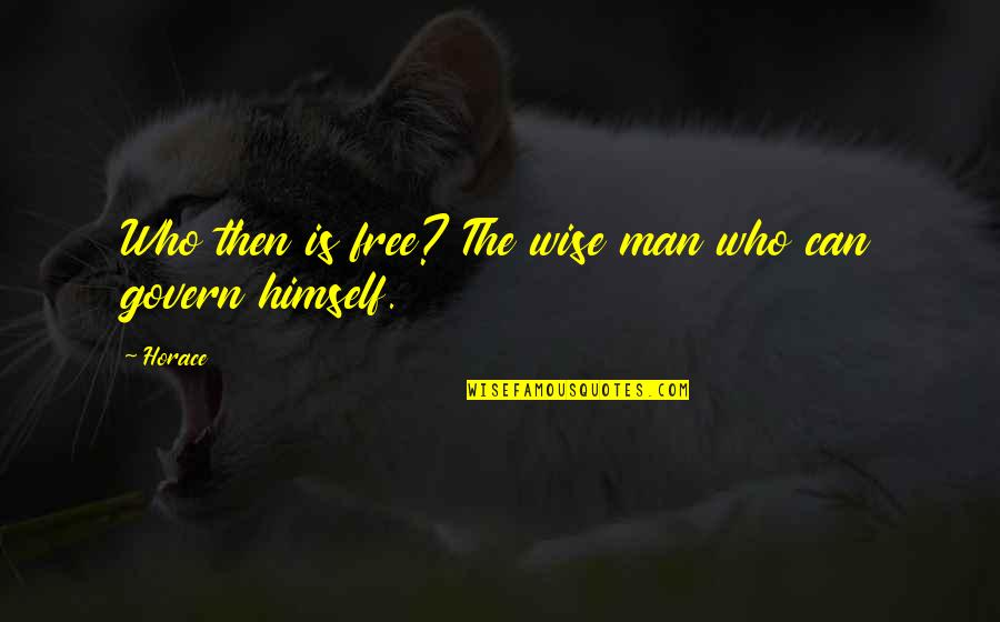 Famous 4 Word Movie Quotes By Horace: Who then is free? The wise man who