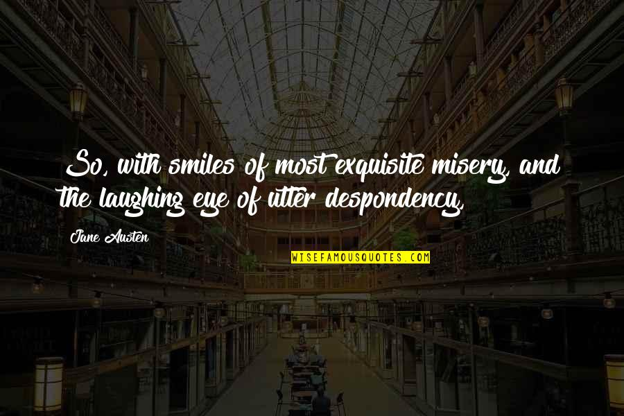 Famous 4 Word Movie Quotes By Jane Austen: So, with smiles of most exquisite misery, and