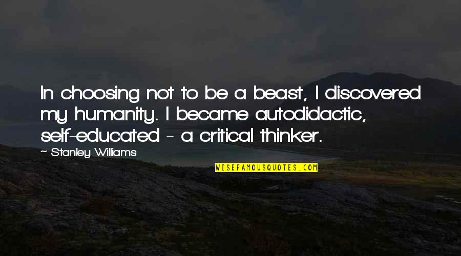 Famous 4 Word Movie Quotes By Stanley Williams: In choosing not to be a beast, I
