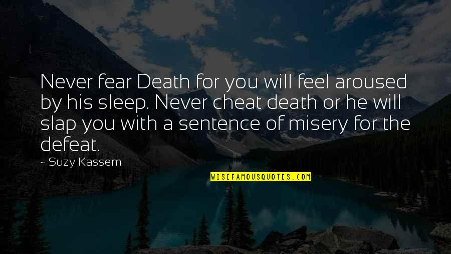 Famous 4 Word Movie Quotes By Suzy Kassem: Never fear Death for you will feel aroused
