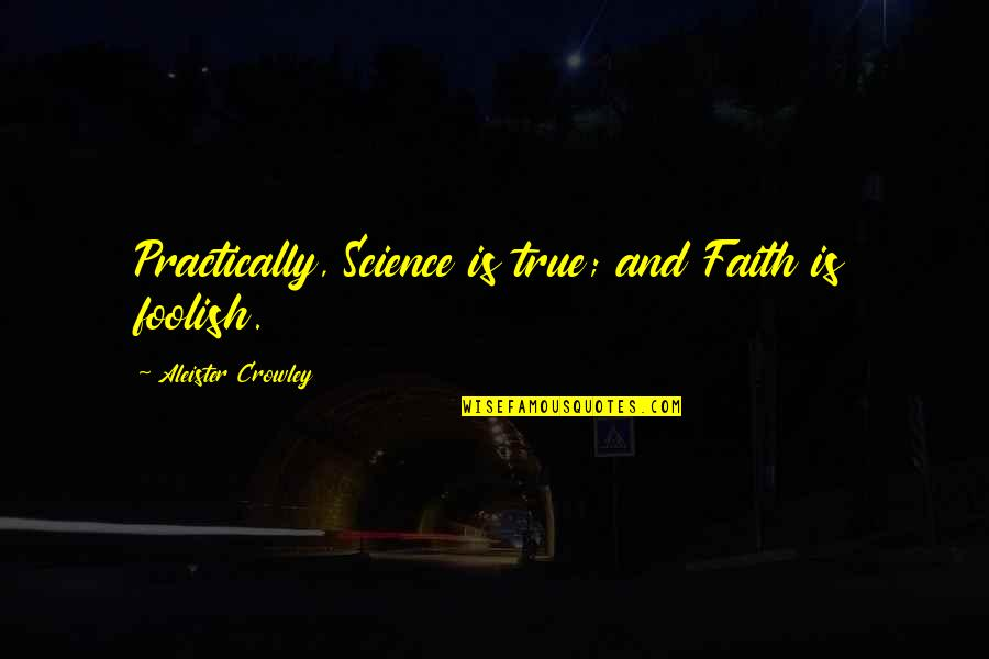 Famous 9-11 Memorial Quotes By Aleister Crowley: Practically, Science is true; and Faith is foolish.