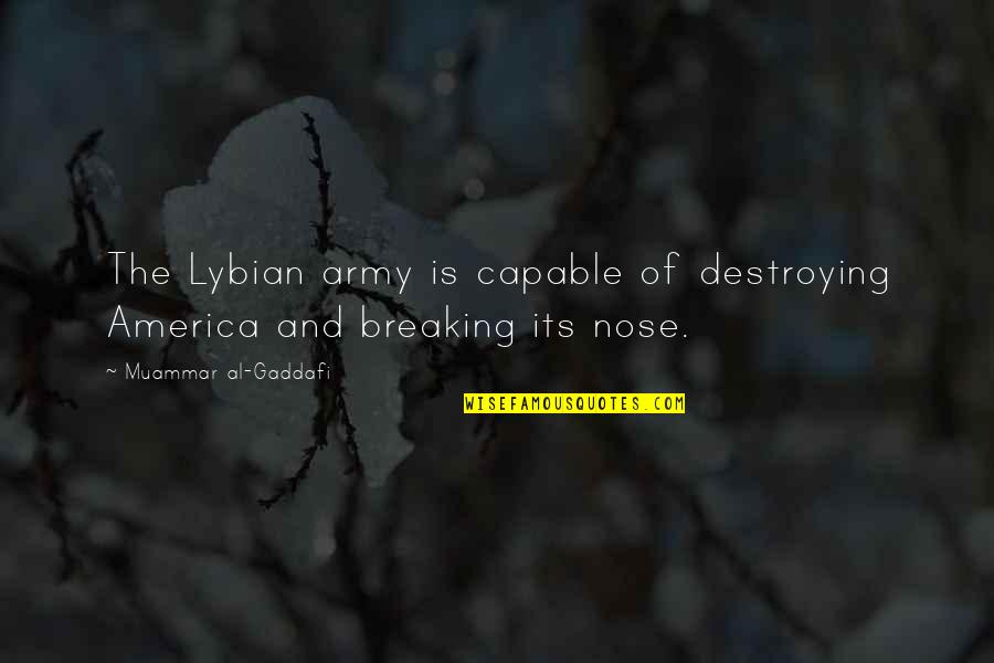 Famous 9-11 Memorial Quotes By Muammar Al-Gaddafi: The Lybian army is capable of destroying America