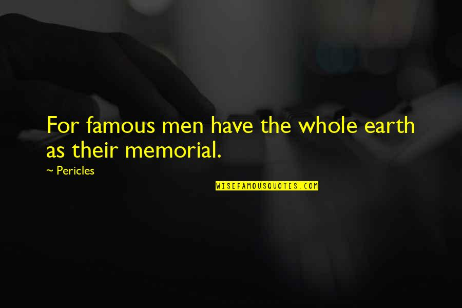 Famous 9-11 Memorial Quotes By Pericles: For famous men have the whole earth as