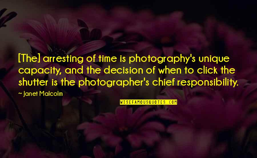 Famous Accounting Quotes By Janet Malcolm: [The] arresting of time is photography's unique capacity,