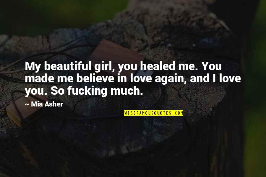 Famous Aerospace Quotes By Mia Asher: My beautiful girl, you healed me. You made
